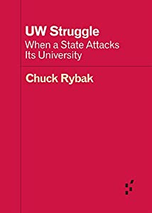 UW Struggle: When a State Attacks Its University (Forerunners: Ideas First)