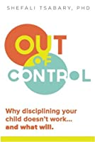 Out of Control: Why Disciplining Your Child Doesn't Work and What Will by Dr. Shefali Tsabary(2013-12-24)
