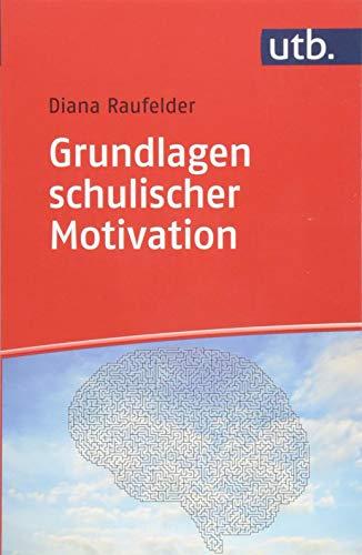 Grundlagen schulischer Motivation: Erkenntnisse aus Psychologie, Erziehungswissenschaft und Neurowissenschaften