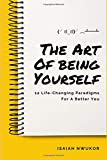 The Art Of Being Yourself: 12 Life Changing Paradigms For A Better You