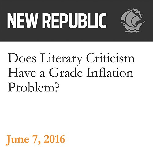 Does Literary Criticism Have a Grade Inflation Problem?                   By:                                                                                                                                 Alex Shephard                               Narrated by:                                                                                                                                 Derek Shetterly                      Length: 13 mins     Not rated yet     Overall 0.0