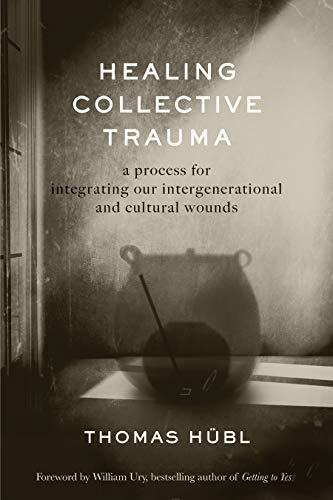Compare Textbook Prices for Healing Collective Trauma: A Process for Integrating Our Intergenerational and Cultural Wounds  ISBN 9781683647379 by Hübl, Thomas,Avritt, Julie Jordan