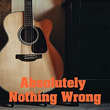 Absolutely Nothing Wrong
