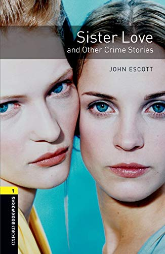Sister Love and Other Crime Stories: Stage 1 (Oxford Bookworms Library: Crime & Mystery)の詳細を見る