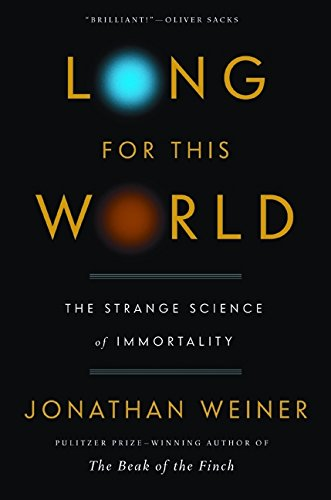 Image of Long for This World: The Strange Science of Immortality