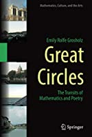 Great Circles: The Transits of Mathematics and Poetry (Mathematics, Culture, and the Arts)
