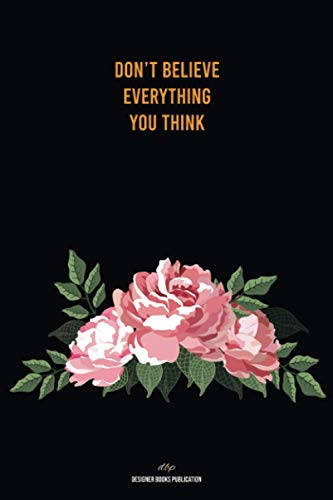 Don't Believe Everything You Think: Lined Notebook: Diary or Notebook For best inspirational & motivational words quotes Lovers. 100 pages, high quality cover and (6 x 9) inches in Size