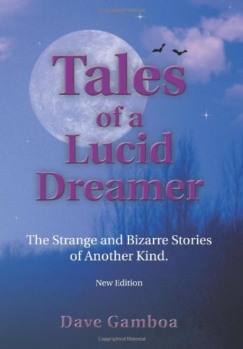 Tales of a Lucid Dreamer: The Strange and Bizarre Stories of Another Kind.