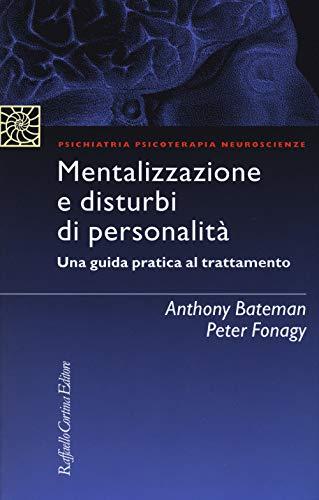 Mentalizzazione e disturbi di personalità. Una guida pratica al trattamento