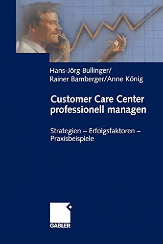 Customer Care Center professionell managen: Strategien - Erfolgsfaktoren - Praxisbeispiele