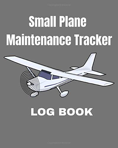 Small Plane Maintenance Tracker Log Book: Track all your Aircraft Maintenance in One Place, Simple Aircraft/Plane Maintenance Tacker for your Plane and other Aircraft. 8x10 inches 120 Pages