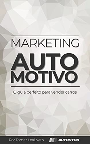 MARKETING AUTOMOTIVO: O GUIA PERFEITO PARA VENDER CARROS (Portuguese Edition)