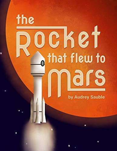 The Rocket that Flew to Mars: A Nerdy Nursery Rhyme