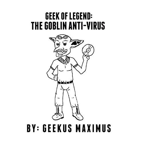 Geek of Legend: The Goblin Anti-Virus audiobook cover art