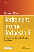 Retirement Income Recipes in R: From Ruin Probabilities to Intelligent Drawdowns (Use R!)