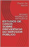 ESTUDOS DE CASOS SOBRE PREVIDÊNCIA DO SERVIDOR PÚBLICO: REGIMES PRÓPRIOS DE PREVIDÊNCIA (Portuguese Edition)