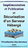 Implémentation et Publication et Sécurisation d'un Serveur Hébergé: Généralité sur la Virtualisation, Sécurité des Réseaux, VMware vSphere, ESX/ESXI, VCenter Server, l'hyperviseur ESXI