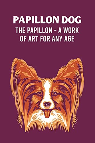 Papillon Dog: The Papillon - A Work of Art for Any Age: Fancy Facts About The Papillon Dog (English Edition)