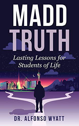 Compare Textbook Prices for Madd Truth: Lasting Lessons for Students of Life  ISBN 9780998256603 by Wyatt, Alfonso