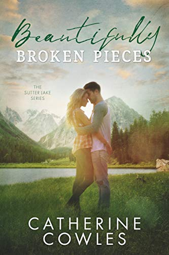 Beautifully Broken Pieces (The Sutter Lake Series Book 1) by [Catherine Cowles]