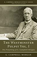 The Westminster Pulpit vol. I: The Preaching of G. Campbell Morgan (G. Campbell Morgan Reprint)