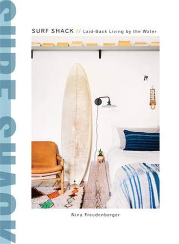 Surf Shack: Laid-Back Living by the Water (CLARKSON POTTER)