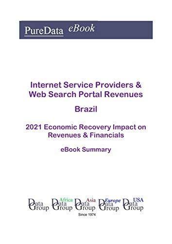 Internet Service Providers & Web Search Portal Revenues Brazil Summary: 2021 Economic Recovery Impact on Revenues & Financials (English Edition)