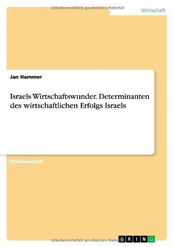 Israels Wirtschaftswunder. Determinanten des wirtschaftlichen Erfolgs Israels (German Edition)