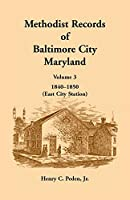 Methodist Records of Baltimore City, Maryland: Volume 3, 1840-1850 (East City Station)