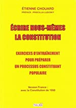 Écrire nous-mêmes la Constitution (version France) - Exercices d'entraînement pour préparer un processus constituant populaire d'Étienne Chouard