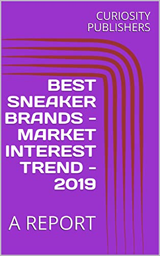 BEST SNEAKER BRANDS - MARKET INTEREST TREND - 2019: A REPORT (English Edition)