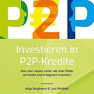 Investieren in P2P Kredite     Was man wissen sollte, wie man Fehler vermeidet und erfolgreich investiert               Autor:                                                                                                                                 Lars Wrobbel,                                                                                        Kolja Barghoorn                               Sprecher:                                                                                                                                 Lars Wrobbel                      Spieldauer: 4 Std. und 50 Min.     343 Bewertungen     Gesamt 4,4