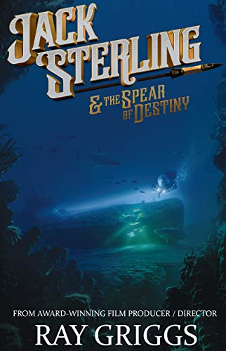 Jack Sterling and the Spear of Destiny by [Ray Griggs]