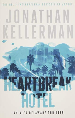 Heartbreak Hotel (Alex Delaware series, Book 32): A twisting psychological thriller
