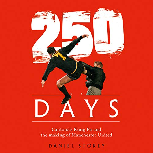 『250 Days: Cantona's Kung Fu and the Making of Man U』のカバーアート