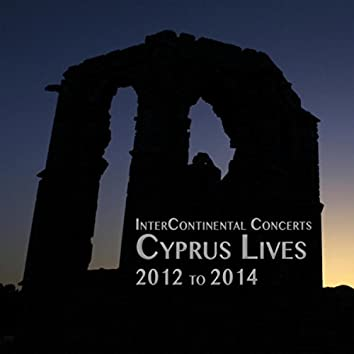 Cyprus Lives: 2012 to 2014 (Inter-Continental Concerts)
