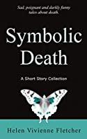 Symbolic Death: A Short Story Collection