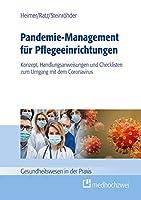 Pandemie-Management fuer Pflegeeinrichtungen: Konzept, Handlungsanweisungen und Checklisten zum Umgang mit dem Coronavirus