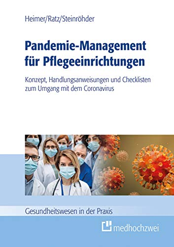 Pandemie-Management für Pflegeeinrichtungen. Konzept, Handlungsanweisungen und Checklisten zum Umgang mit dem Coronavirus (Gesundheitswesen in der Praxis)