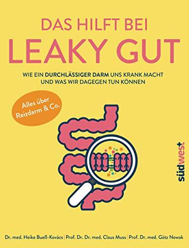 Das hilft bei Leaky Gut - Wie ein durchlässiger Darm uns krank macht und was wir dagegen tun können. Alles über Reizdarm & Co.