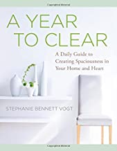 A Year to Clear: 365 Lessons to Create Spaciousness in Your Home and Heart