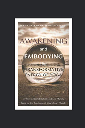 Sva Ha Yoga and the Synergy of Sound (S.O.S.): Awakening and Embodying the Transformative Energy of Yoga