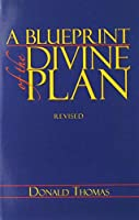 A Blueprint of the Divine Plan: A Layman's Perspective