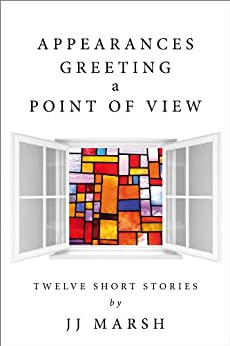 Appearances Greeting A Point Of View: Short stories to make you smile or shiver by [JJ Marsh]