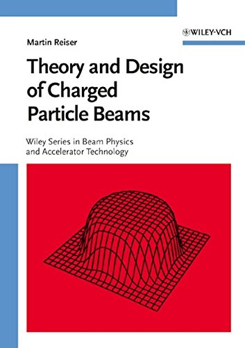 Theory and Design of Charged Particle Beams (Wiley Series in Beam Physics and Accelerator Technology)