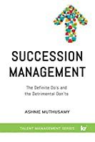Succession Management: The Definite Do's and the Detrimental Don'ts