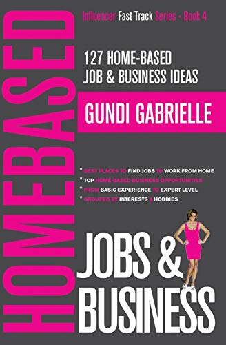 Compare Textbook Prices for 127 Home-Based Job & Business Ideas: Best Places to Find Jobs to Work from Home & Top Home-Based Business Opportunities Influencer Fast Track® Series  ISBN 9781688787568 by Gabrielle, Gundi