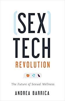 Sextech Revolution: The Future of Sexual Wellness by [Andrea Barrica]