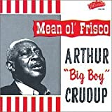 Mean Ol' Frisco by ARTHUR BIG BOY CRUDUP (2013-05-03)