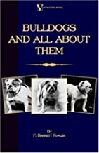 Bulldogs and All About Them (A Vintage Dog Books Breed Classic - Bulldog / French Bulldog)